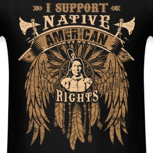 I support native american rights - Men's T-Shirt