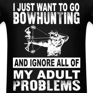 Bowhunting - want to go bowhunting and ignore all - Men's T-Shirt