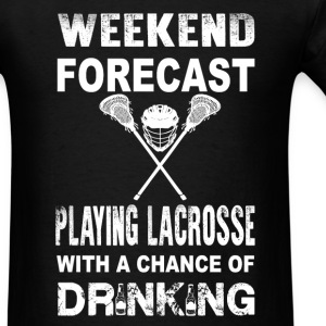 Weeken forecast - Playing lacrosse and drink - Men's T-Shirt