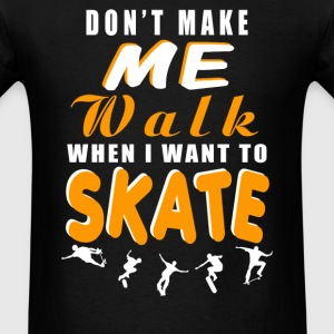 Skate - I want to Skate t-shirt for skater - Men's T-Shirt