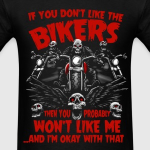 Biker - You won't like me and I'm okay with that - Men's T-Shirt