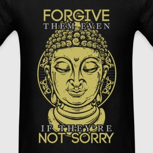 Buddha - Forgive them even they're not sorry - Men's T-Shirt