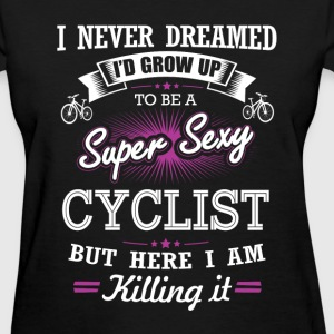 Cyclist - I never dreamed to be a sexy cyclist - Women's T-Shirt