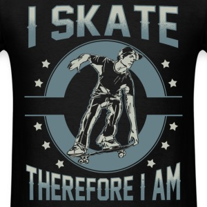 Skater - I skate therefore I am - Men's T-Shirt