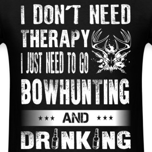 Bowhunting - I just need to go bowhunting t - shir - Men's T-Shirt