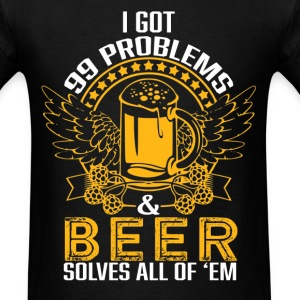 Beer lover - I got 99 problems, beer solves all - Men's T-Shirt