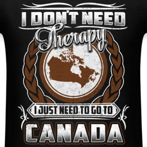 Canada - I just need to go to canada t-shirt - Men's T-Shirt