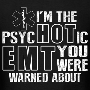 Psychotic EMT - You were warned about - Men's T-Shirt