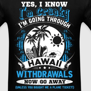 Hawaii - I'm going through hawaii withdrawals - Men's T-Shirt