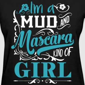 I'm a mud and mascara kind of girl - Women's T-Shirt