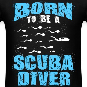 Scuba diver - Born to be a Scuba diver t-shirt - Men's T-Shirt