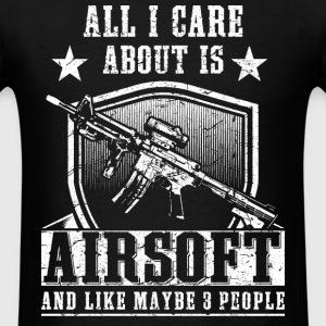 All i care about is airsoft and 3 people - Men's T-Shirt