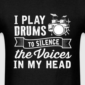 Drummer - I play drums to silence voices in my he - Men's T-Shirt