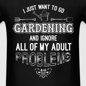 Gardening - Just want to go gardening t-shirt - Men's T-Shirt