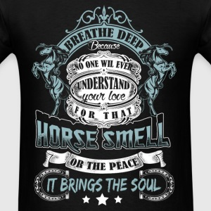 Horse love - Breath deep because no one understand - Men's T-Shirt