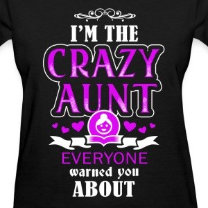 Aunt - I'm the crazy aunt everyone warned you - Women's T-Shirt