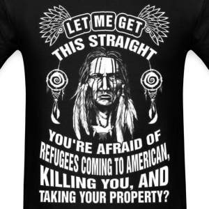 Native American - You're afraid of refugees coming - Men's T-Shirt