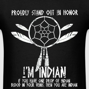 Proudly stand out in honor I'm Indian - native - Men's T-Shirt