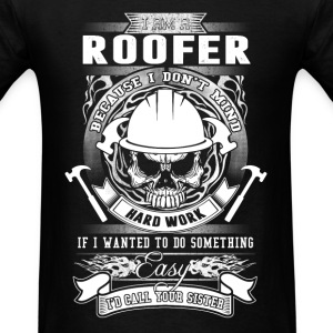 Roofer - Because I don't mind hard work t-shirt - Men's T-Shirt