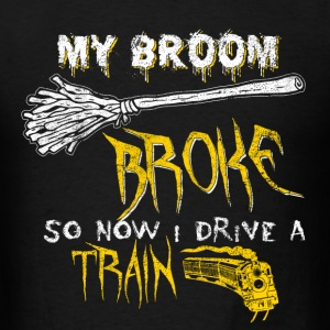 Train driver - My broom broke so I drive a train - Men's T-Shirt