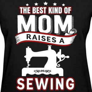Sewing mom - The best kind of mom raises a sewing - Women's T-Shirt
