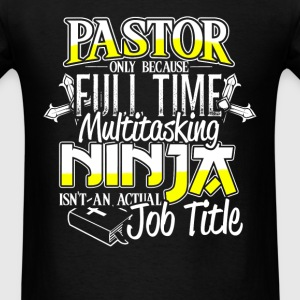 Pastor - Because multitasking ninja isn't a title - Men's T-Shirt