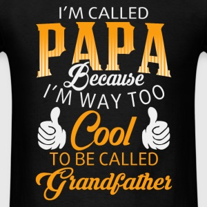Papa - I'm way too cool to be called grandfather - Men's T-Shirt