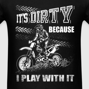 Dirtbike - It's dirty because I play with it tee - Men's T-Shirt