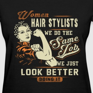 Hair stylist - We do the same job but look better - Women's T-Shirt