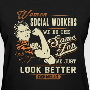 Social workers - We just look better doing it - Women's T-Shirt