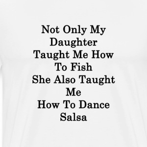 not_only_my_daughter_taught_me_how_to_fi T-Shirts - Men's Premium T-Shirt