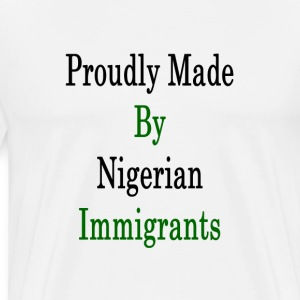 proudly_made_by_nigerian_immigrants_ T-Shirts - Men's Premium T-Shirt