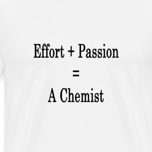 effort_plus_passion_equals_a_chemist_ T-Shirts - Men's Premium T-Shirt