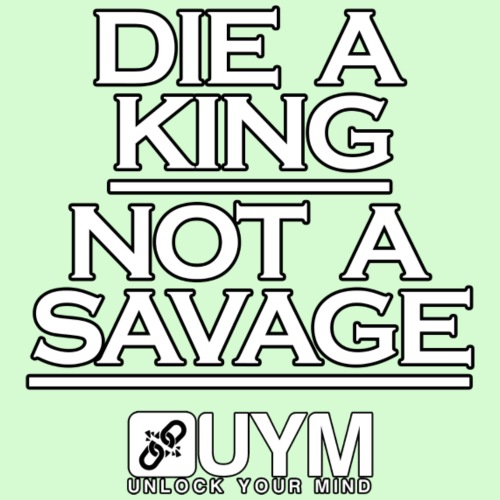 UYM: Die A King Not A Savage (White)
