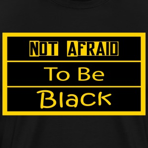 Not Afraid To be black - Men's Premium T-Shirt