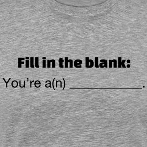 Fill in the Blank - Men's Premium T-Shirt