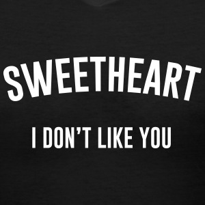Sweetheart I don't like you T-Shirts - Women's V-Neck T-Shirt