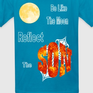 Be like the Moon, Reflect the Son - Kids' T-Shirt
