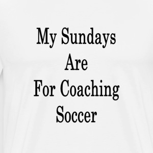 my_sundays_are_for_coaching_soccer_ T-Shirts - Men's Premium T-Shirt