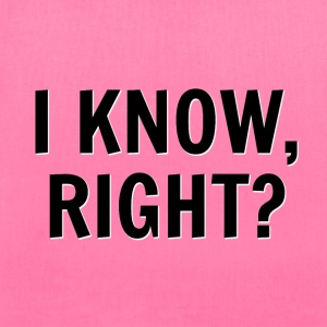 I Know, Right? Tote Bag - Tote Bag