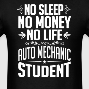 Auto Mechanic Student No Sleep Life Money T-shirt T-Shirts - Men's T-Shirt