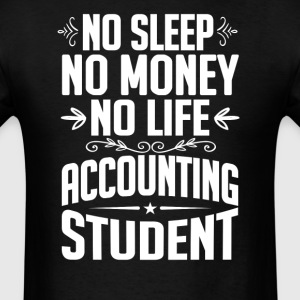Accounting Student No Sleep Life Money T-shirt T-Shirts - Men's T-Shirt