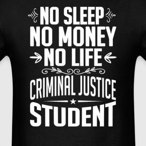 Criminal Justice Student No Sleep Life Money T-shi T-Shirts - Men's T-Shirt