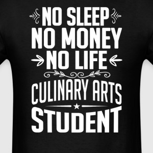Culinary Arts Student No Sleep Life Money T-shirt T-Shirts - Men's T-Shirt