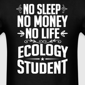 Ecology Student No Sleep Life Money T-shirt T-Shirts - Men's T-Shirt