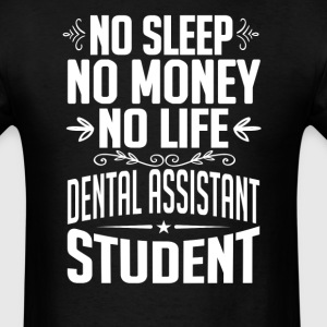 Dental Assistant Student No Sleep Life Money T-shi T-Shirts - Men's T-Shirt