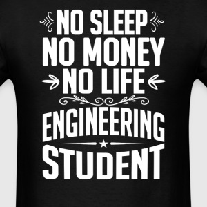 Engineering Student No Sleep Life Money T-shirt T-Shirts - Men's T-Shirt