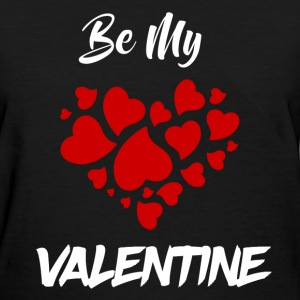 BE MY VALENTINE 121278172182.png T-Shirts - Women's T-Shirt