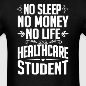 Healthcare Student No Sleep Life Money T-shirt T-Shirts - Men's T-Shirt