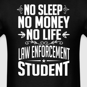 Law Enforcement Student No Sleep Life Money T-shir T-Shirts - Men's T-Shirt